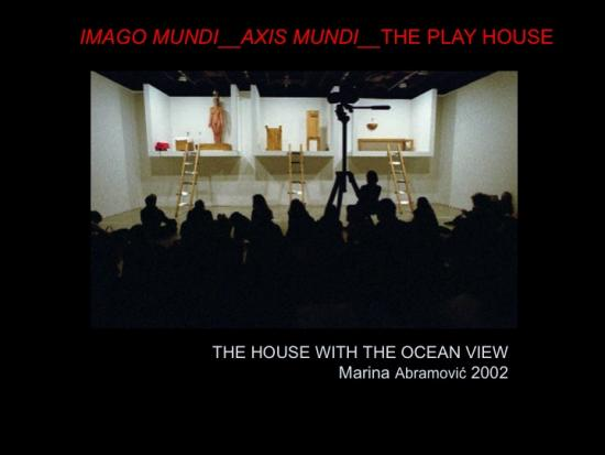 Fig. 29: Abramovic, Marina. 2002. «The House with the Ocean View»