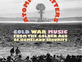 Atomic Platters. «Cold War Music from the Golden Age of Homeland Security»